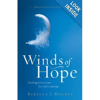 Winds of Hope: Healing Devotions for Life's Storms: Rebecca Hughes: 9781596690745: Books