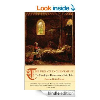 The Uses of Enchantment The Meaning and Importance of Fairy Tales (Vintage) eBook Bruno Bettelheim Kindle Store