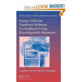 Energy Efficient Hardware Software Co Synthesis Using Reconfigurable Hardware (Chapman & Hall/CRC Computer & Information Science Series) Jingzhao Ou, Viktor K. Prasanna 9781584887416 Books