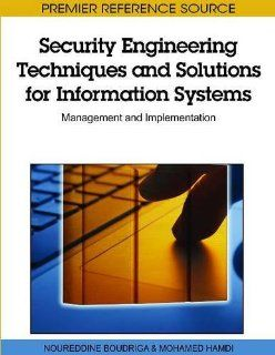 Security Engineering Techniques and Solutions for Information Systems: Management and Implementation: Noureddine Boudriga, Mohamed Hamdi: 9781615208036: Books