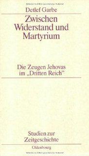 Zwischen Widerstand und Martyrium. Die Zeugen Jehovas im 'Dritten Reich'.: Detlef Garbe: 9783486564044: Books