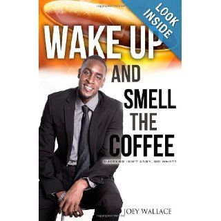 Wake Up And Smell The Coffee Success Isn't Easy, So What? Joey Wallace 9781480057913 Books