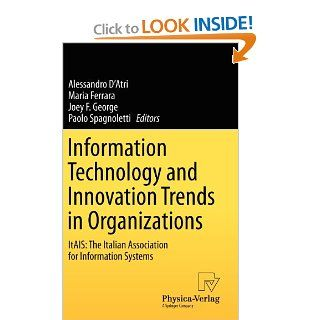 Information Technology and Innovation Trends in Organizations ItAIS The Italian Association for Information Systems Alessandro D'Atri, Maria Ferrara, Joey F. George, Paolo Spagnoletti 9783790826319 Books