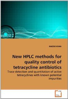 New HPLC methods for quality control of tetracycline antibiotics: Trace detection and quantitation of active tetracyclines with known potential impurities: NAEEM KHAN: 9783639268416: Books