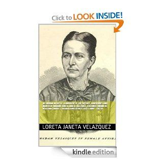 The Woman in Battle: A Narrative of the Exploits, Adventures, and Travels of Madame Loreta Janeta Valezquez, Otherwise Known as Lieutenant Harry T. Buford, Confederate States Army .. (1876) eBook: Loreta Janeta Velazquez, C. J. Worthington: Kindle Store