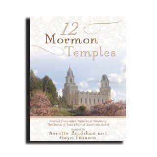 12 Mormon Temples: Counted Cross Stitch Patterns of Temples of The Church of Jesus Christ of Latter day Saints: Annette Bradshaw, Gwyn Franson: Books
