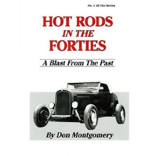 Hot Rods in the Forties A Blast from the Past Don Montgomery 9780962645402 Books