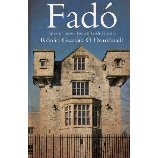 Fado: Tales of Lesser Known Irish History: Ronan Gearoid O Domhnaill: 9781783061976: Books