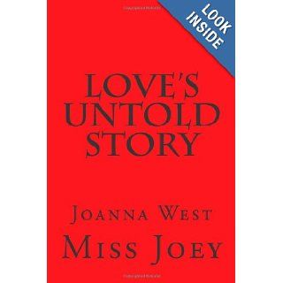 Love's Untold Story A beautiful Book of Poetry/Spoken Word That looks at love, life, and issues surrounding it. Miss Joey 9781477535523 Books