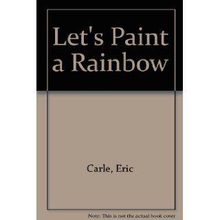 Let's Paint a Rainbow: Eric Carle: 9780613067737: Books