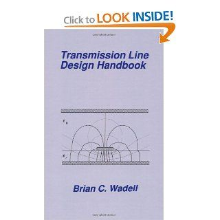 Transmission Line Design Handbook (Artech House Antennas and Propagation Library) (Artech House Microwave Library): Brian C. Wadell: 9780890064368: Books