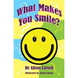 What Makes You Smile?: Alison Larsen: 9781600020940:  Kids' Books