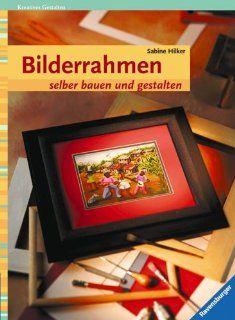 Bilderrahmen selber bauen und gestalten: Sabine Hilker: Bücher