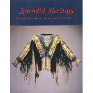 Splendid Heritage Masterpieces of Native American Art From the Masco Collection Jonathan Batkin, Arthur Amiotte, John C. Ewers, Richard A. Pohrt Books