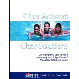 CLEAR ANSWERS, CLEAR SOLUTIONS OUR COMPLETE, EASY TO READ SWIMMING POOL & SPA OWNERS' MANUAL & REFERENCE GUIDE, VOLUME 6 EDITION 1 (six, one) Leslie's Swimming Pool Supplies Books