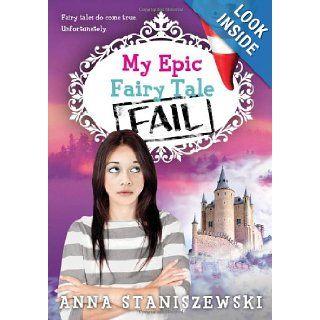 My Epic Fairy Tale Fail (My Very UnFairy Tale Life) Anna Staniszewski 9781402279300  Kids' Books