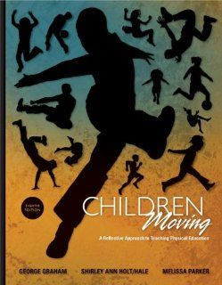 Children Moving: A Reflective Approach to Teaching Physical Education: George Graham, Shirley Ann Holt/Hale, Melissa Parker: 9780077305611: Books