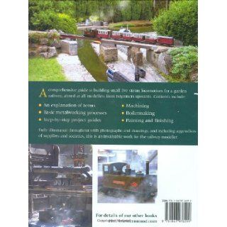 Building Small Steam Locomotives A Practical Guide to Making Engines for Garden Gauges Peter Jones 9781847970299 Books