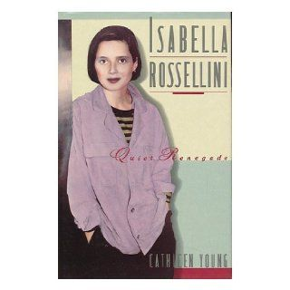Isabella Rossellini: Quiet Renegade: Cathleen Young: 9780312025915: Books