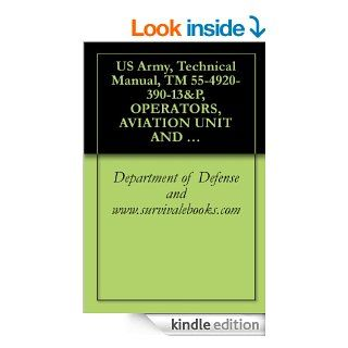 US Army, Technical Manual, TM 55 4920 390 13&P, OPERATORS, AVIATION UNIT AND INTERMEDIATE MAINTENANCE MANUAL INCLUDING REPAIR PARTS AND SPECIAL TOOLS LISTMODEL 135M 9, (NSN 4920 00 156 9946), eBook: Department of Defense and www.survivalebooks Kin