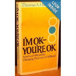 I'm OK   You're OK Thomas A., M. D. Harris 9780380462681 Books