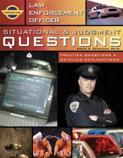 Law Enforcement Officer Situational & Judgment Questions   Practice Questions & Detailed Explanations Craig A. Zendzian, Ph. D., Marcus Zendzian 9780972001373 Books