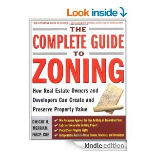 The Complete Guide to Zoning: How to Navigate the Complex and Expensive Maze of Zoning, Planning, Environmental, and Land Use Law eBook: Dwight Merriam: Kindle Store