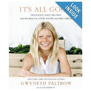 It's All Good Delicious, Easy Recipes That Will Make You Look Good and Feel Great Gwyneth Paltrow 9781455522712 Books