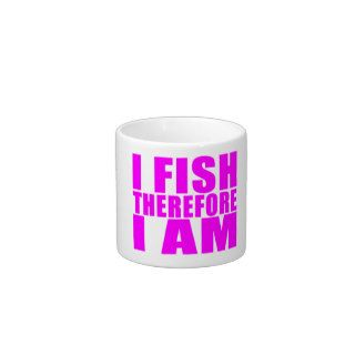 Funny Girl Fishing Quotes   I Fish Therefore I am Espresso Mugs