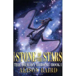 The Stone of the Stars: The Dragon Throne, Book I: Alison Baird: 9780446690980: Books