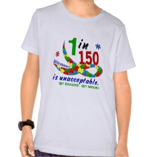 AUTISM AWARENESS 1 IN 150 IS UNACCEPTABLE TSHIRTS