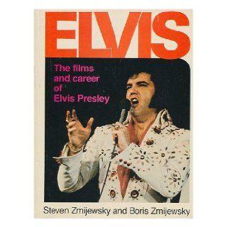 Elvis  the Films and Career of Elvis Presley / by Steven Zmijewsky and Boris Zmijewsky Steve Zmijewsky Books