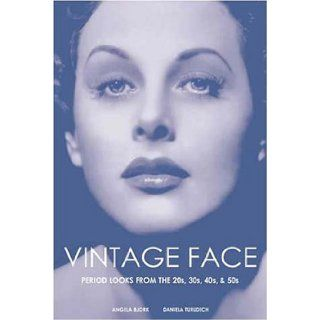 Vintage Face: Period Looks from the 20s, 30s, 40s, & 50s: Angela Bjork, Daniela Turudich: 9781930064034: Books