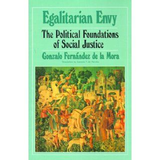 Egalitarian Envy The Political Foundations of Social Justice Gonzalo Fernandez de la Mora, Antonio De Nicolas 9780595002610 Books