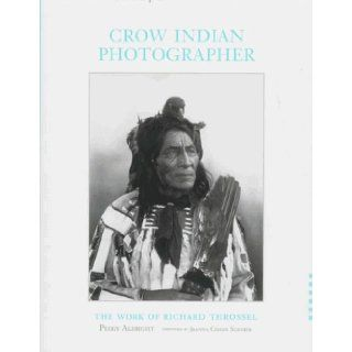 Crow Indian Photographer: The Work of Richard Throssel: Peggy Albright: 9780826317544: Books