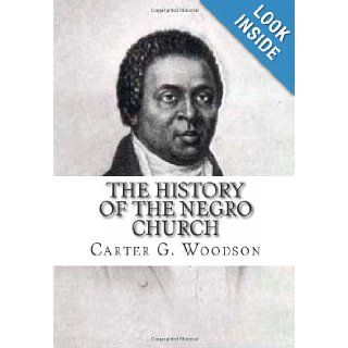 The History of the Negro Church: Carter G. Woodson Ph.D.: 9781460996973: Books