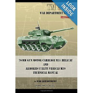 TM 9 755 76 mm Gun Motor Carriage M18 Hellcat and Armored Utility Vehicle M39 War Department 9781937684464 Books