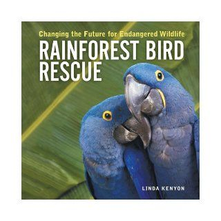 Rainforest Bird Rescue Changing the Future for Endangered Wildlife (Firefly Animal Rescue) Linda Kenyon 9781554071524 Books