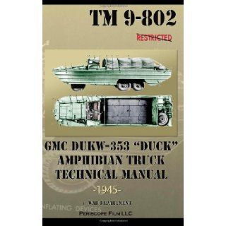 "GMC DUKW 353 ""DUCK"" Amphibian Truck Technical Manual TM 9 802: War Department: 9781937684877: Books"