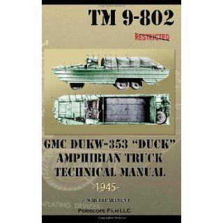 """GMC DUKW 353 """"DUCK"""" Amphibian Truck Technical Manual TM 9 802: War Department: 9781937684877: Books"""