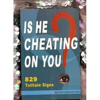 Is He Cheating on You? 829 Telltale Signs: Ruth Houston: 9780972055345: Books
