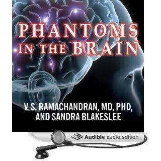 Phantoms in the Brain: Probing the Mysteries of the Human Mind (Audible Audio Edition): V.S. Ramachandran, Sandra Blakeslee, Neil Shah: Books