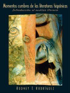 Momentos cumbres de las literaturas hisp�nicas Introducci�n al an�lisis literario (9780131401327) Rodney T. Rodriguez Books