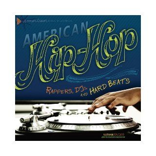 American Hip Hop: Rappers, DJs, and Hard Beats (American Music Milestones): Nathan Sacks: 9780761345008: Books