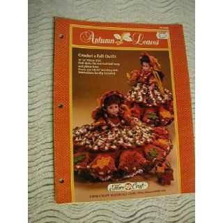 "Autumn Leaves : Crochet a Fall Outfit: 10 �"" Pillow Doll. Doll and Dress fits over half doll body and pillow base. Dress also fits 13"" standing doll. Instructions for slip included. (Fibre Craft, FCM198): Roberta Srock, Mary Thomas, Betsy Shore:"