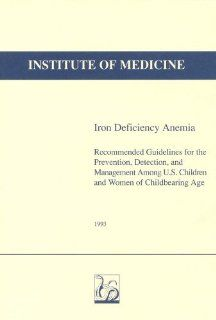 Iron Deficiency Anemia: Recommended Guidelines for the Prevention, Detection, and Management Among U.S. Children and Women of Childbearing Age (9780309049870): Detection, and Management of Iron Deficiency Anemia Among U.S. Children and Women of Childbearin
