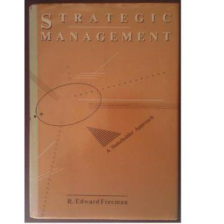 Strategic Management A Stakeholder Approach (Pitman Series in Business and Public Policy) R. Edward Freeman 9780273019138 Books