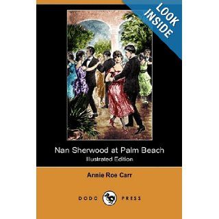 Nan Sherwood at Palm Beach; Or, Strange Adventures Among the Orange Groves (Illustrated Edition) (Dodo Press): Annie Roe Carr: 9781409963974: Books