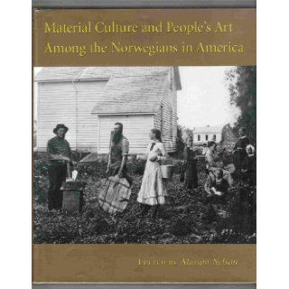 Material Culture and People's Art Among the Norwegians in America Marion John Nelson, Norwegian American Historical Association 9780877320821 Books
