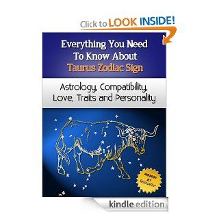 Everything You Need to Know About The Taurus Zodiac Sign   Astrology, Compatibility, Love, Traits And Personality (Everything You Need to Know About Zodiac Signs) eBook: Chloe Miller: Kindle Store